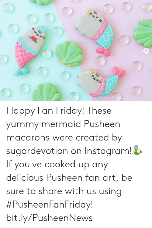 Dank, Friday, and Instagram: Happy Fan Friday! These yummy mermaid Pusheen macarons were created by sugardevotion on Instagram!🧜‍♀️If you've cooked up any delicious Pusheen fan art, be sure to share with us using #PusheenFanFriday! bit.ly/PusheenNews