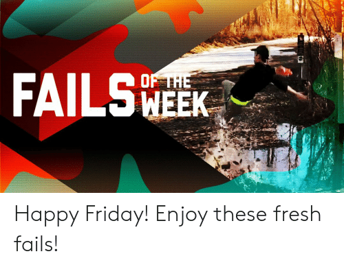 happy friday: Happy Friday! Enjoy these fresh fails!