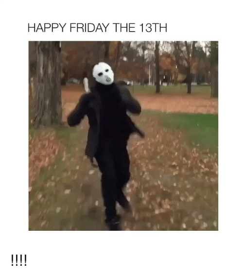 25 Best Memes About Happy Friday The 13th Happy Friday The