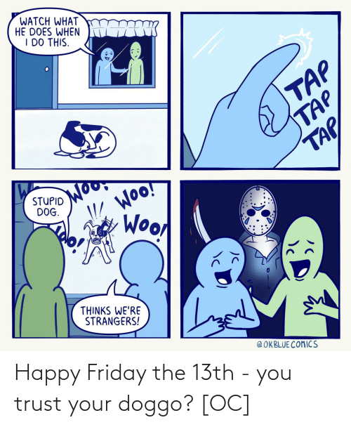 happy friday: Happy Friday the 13th - you trust your doggo? [OC]