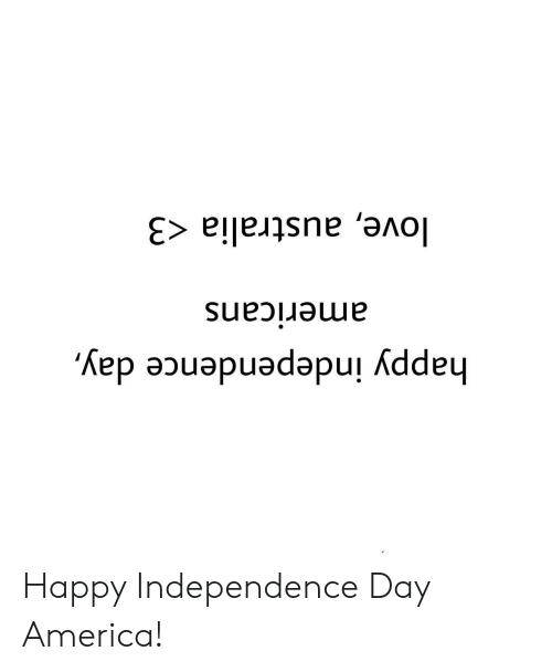 independence: happy independence day,  americans  love, australia <3 Happy Independence Day America!