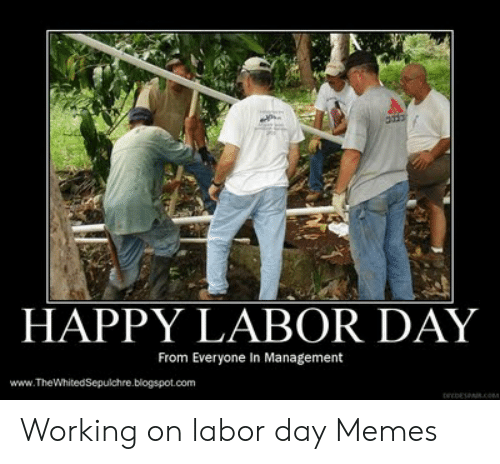 Happy Labor Day From Everyone In Management