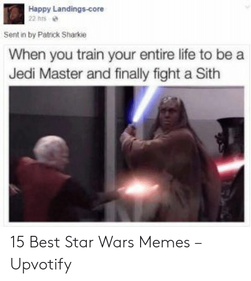 core: Happy Landings-core  22 hrs  Sent in by Patrick Sharkie  When you train your entire life to be a  Jedi Master and finally fight a Sith 15 Best Star Wars Memes – Upvotify