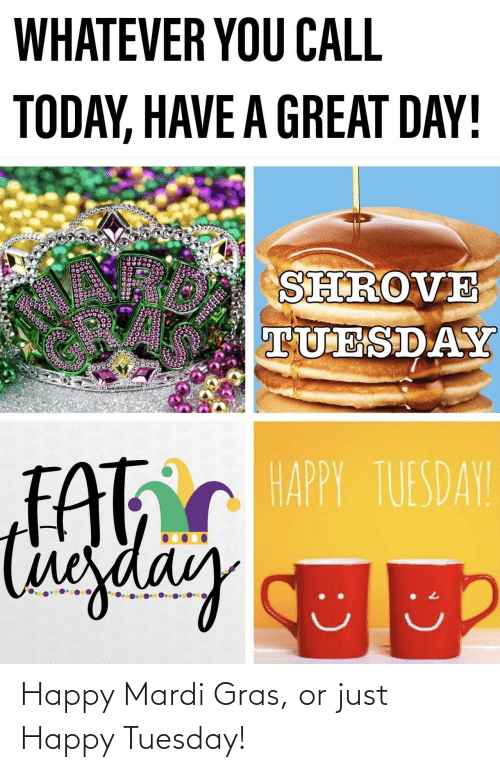 tuesday: Happy Mardi Gras, or just Happy Tuesday!