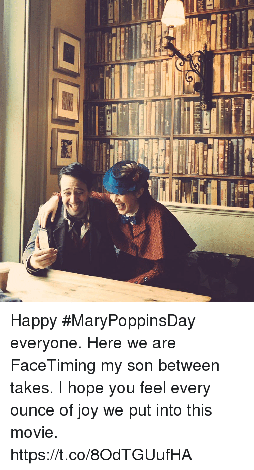 ounce: Happy #MaryPoppinsDay everyone. Here we are FaceTiming my son between takes. I hope you feel every ounce of joy we put into this movie. https://t.co/8OdTGUufHA