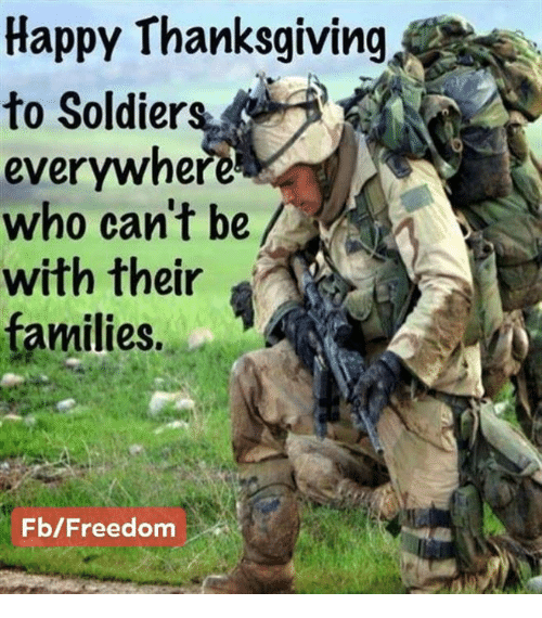 Memes, Soldiers, and Thanksgiving: Happy Thanksgiving  to Soldiers,  everywhere  who can't be  with their  families.  Fb/Freedom