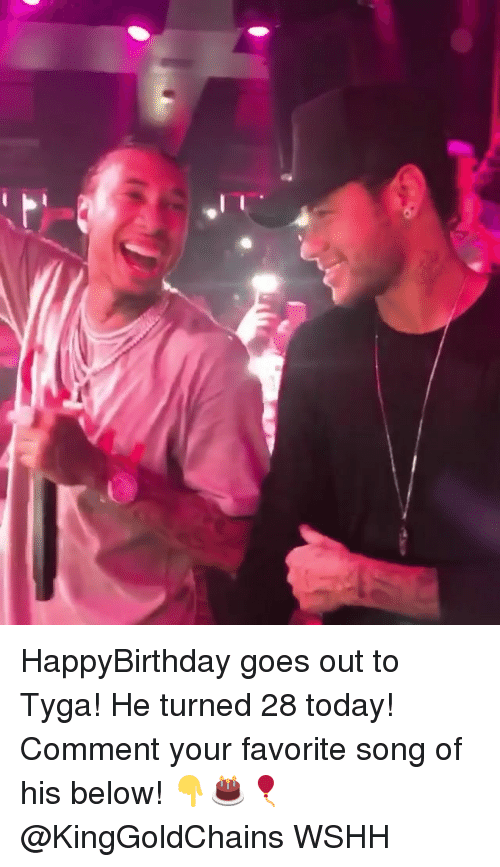 Memes, Tyga, and Wshh: HappyBirthday goes out to Tyga! He turned 28 today! Comment your favorite song of his below! 👇🎂🎈 @KingGoldChains WSHH