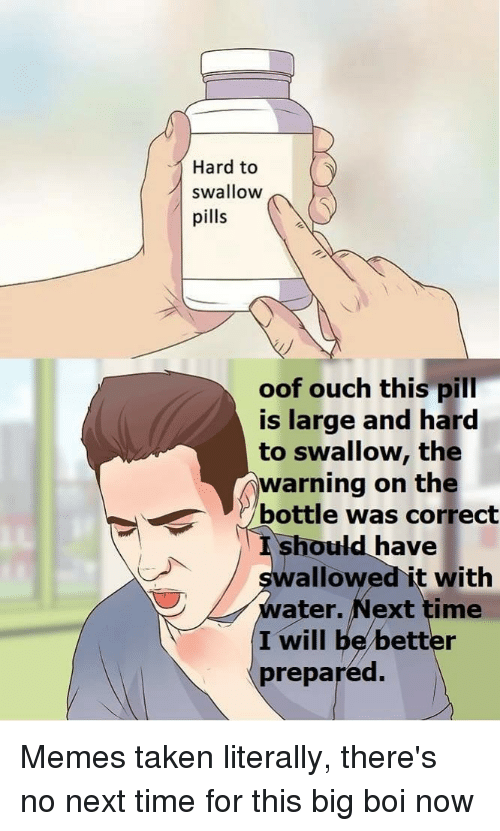 Hard to Swallow Pills Oof Ouch This Pill Is Large and Hard