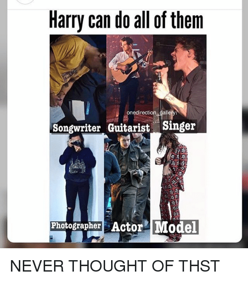 guitarist: Harry can do all of them  onedirection galleryi  Songwriter Guitarist Singer  Photographer Actor Model  rt NEVER THOUGHT OF THST
