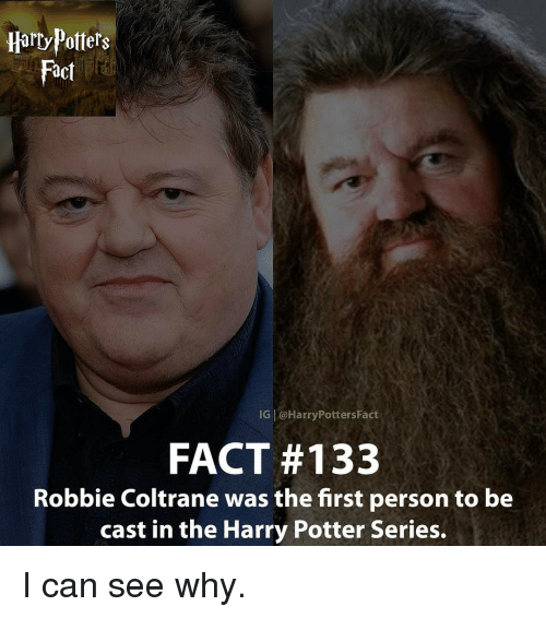 Casted: Harry Potters  Fact  IG Harry PottersFact  FACT #133  Robbie Coltrane was the first person to be  cast in the Harry Potter Series. I can see why.