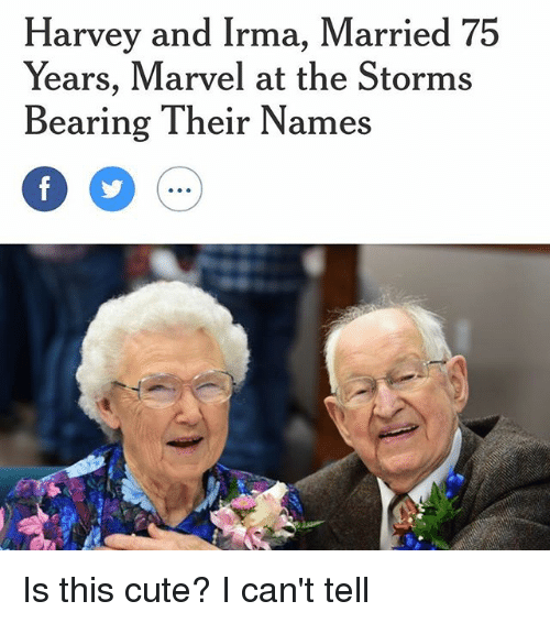 marvell: Harvey and Irma, Married 75  Years, Marvel at the Storms  Bearing Their Names Is this cute? I can't tell
