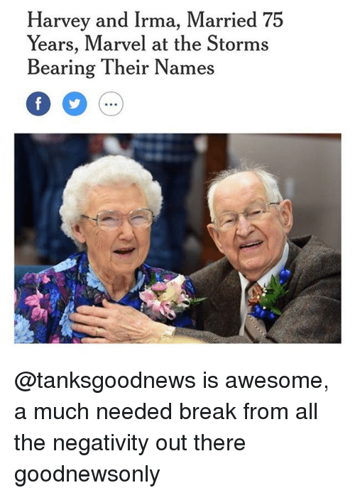 marvell: Harvey and Irma, Married 75  Years, Marvel at the Storms  Bearing Their Names @tanksgoodnews is awesome, a much needed break from all the negativity out there goodnewsonly