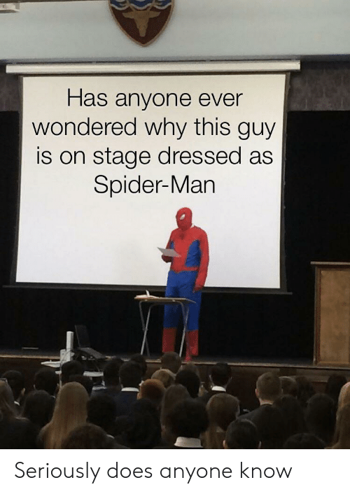 Anyone Know: Has anyone ever  wondered why this guy  is on stage dressed as  Spider-Man Seriously does anyone know