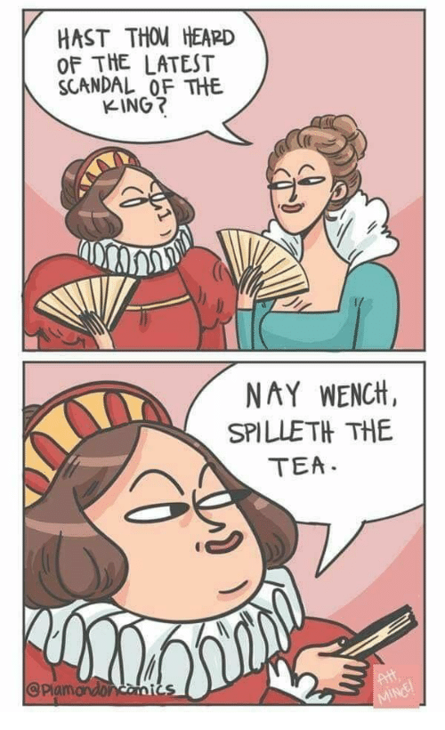 Scandal, Tea, and Spi: HAST THOU HEAPD  OF THE LATEST  SCANDAL OF THE  KING?  NAY WENCtt,  SPI 까 꺼E  TEA  @Plamon