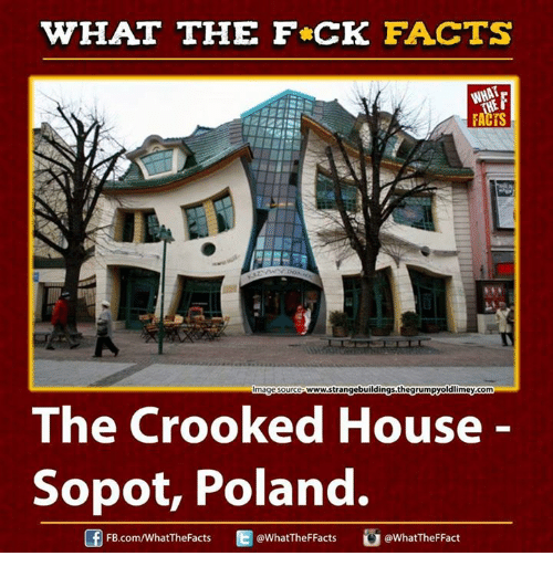 Ed, Edd n Eddy: HAT THE FCK FACTS  Image Source Wwww.strangebuildings.thegrumpyoldlimey.com  The Crooked House  Sopot, Poland.  Of Ed @WhatTheF Facts  FB.com/WhatThe Facts  @What The FFact