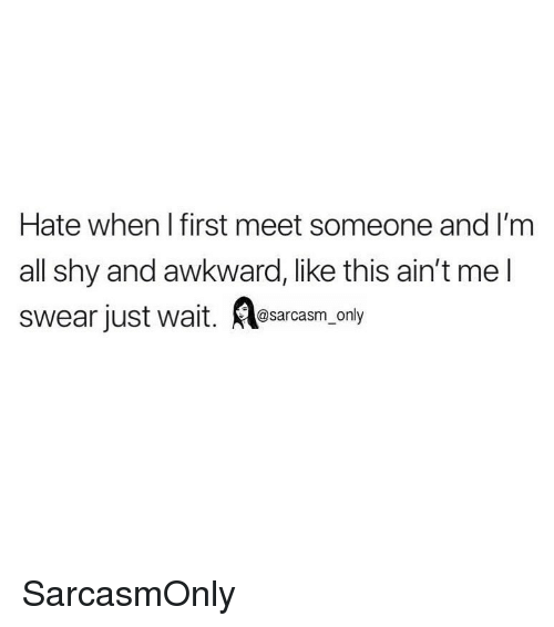 Funny, Memes, and Awkward: Hate when l first meet someone and I'm  all shy and awkward, like this ain't mel  swear just wait. esarcasm only SarcasmOnly