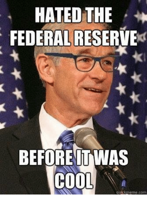 Memes, 🤖, and memes.com: HATED THE  FEDERALRESERVE  BEFORE TWAS  COOL  quick meme com