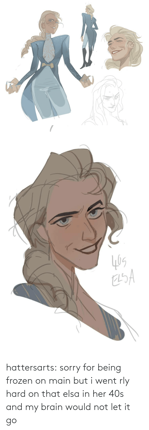 Elsa: hattersarts:  sorry for being frozen on main but i went rly hard on that elsa in her 40s and my brain would not let it go