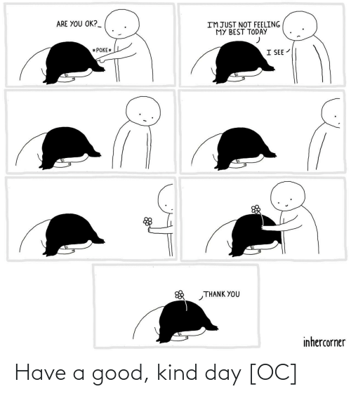 Have A: Have a good, kind day [OC]