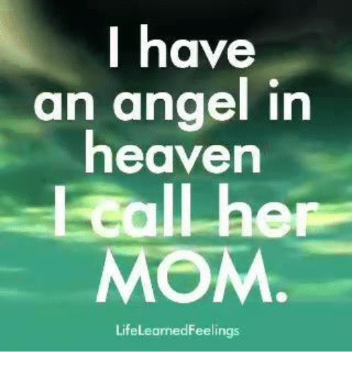 Heaven, Memes, and Angel: | have  an angel in  heaven  I call her  MOM  LifeLearnedFeelings