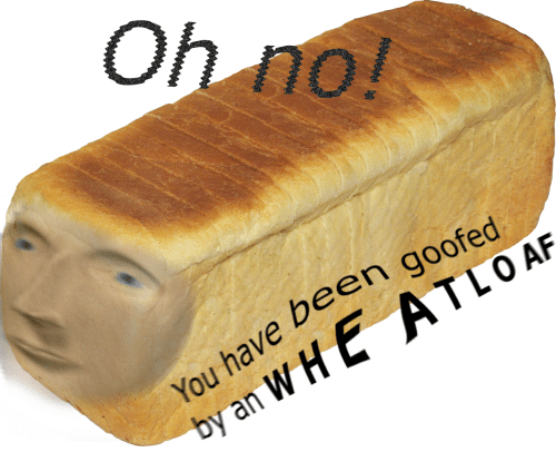 Been, Goofed, and Whe: have been goofed  by an WHE ATLOAF