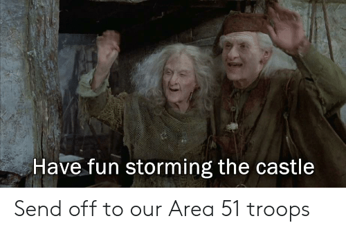 Reddit, The Castle, and Castle: Have fun storming the castle Send off to our Area 51 troops