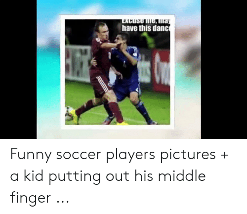 funny soccer: have this danc Funny soccer players pictures + a kid putting out his middle finger ...