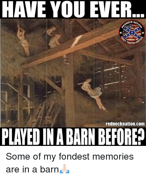 barn: HAVE YOU EVER  NECK NAT  RADITION  rednecknation.com  PLAYED IN A BARN BEFORE? Some of my fondest memories are in a barn🙏🏻