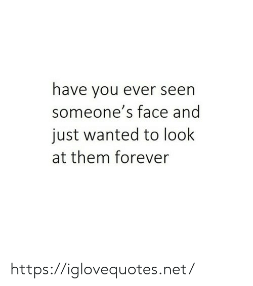 Forever, Net, and Wanted: have you ever seen  someone's face and  just wanted to look  at them forever https://iglovequotes.net/