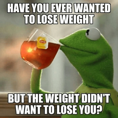 Dank, 🤖, and Wanted: HAVE YOU EVER WANTED  TO LOSE WEIGHT  BUT THE WEIGHT DIDN'T  WANT TO LOSE YOU?