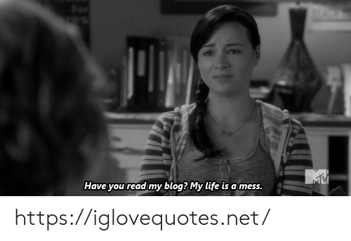 life is a mess: Have you read my blog? My life is a mess. https://iglovequotes.net/