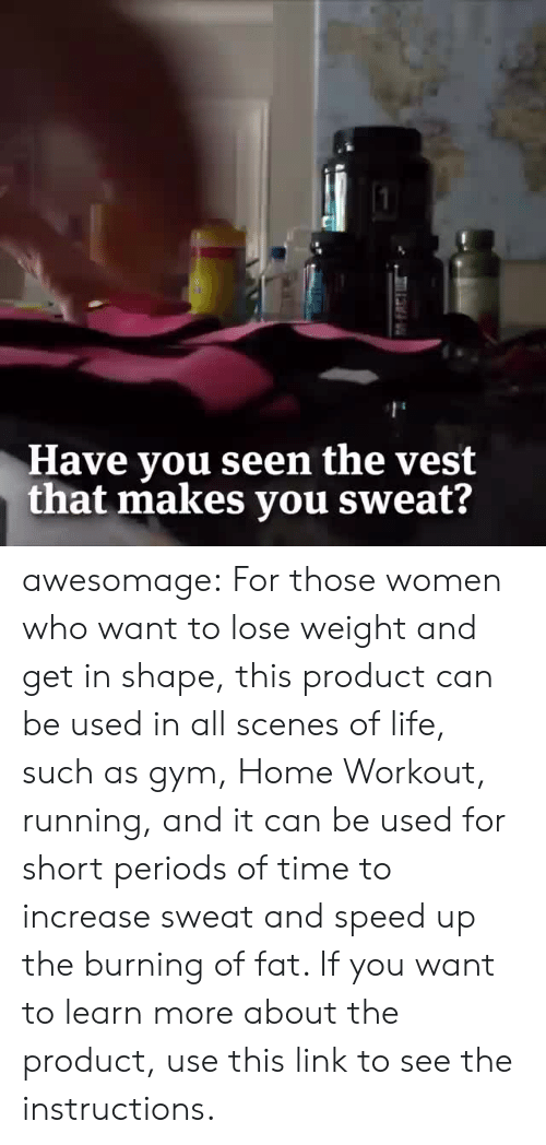 trimmer: Have you seen the vest  that makes you sweat? awesomage:  For those women who want to lose weight and get in shape, this product can be used in all scenes of life, such as gym, Home Workout, running, and it can be used for short periods of time to increase sweat and speed up the burning of fat. If you want to learn more about the product, use this link to see the instructions.