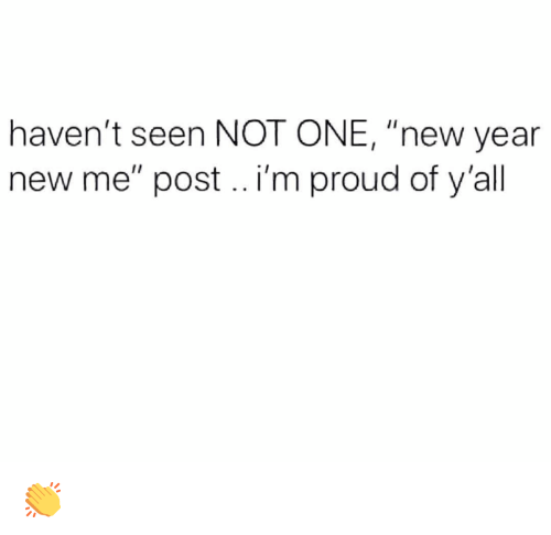 """New Year New Me: haven't seen NOT ONE, """"new year  new me"""" post.. i'm proud of y'all 👏"""