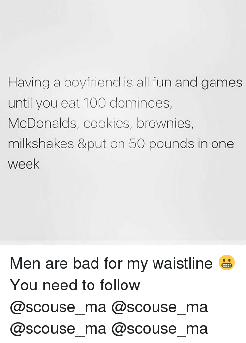 Dominoes: Having a boyfriend is all fun and games  until you eat 100 dominoes,  McDonalds, cookies, brownies,  milkshakes &put on 50 pounds in one  week Men are bad for my waistline 😬 You need to follow @scouse_ma @scouse_ma @scouse_ma @scouse_ma