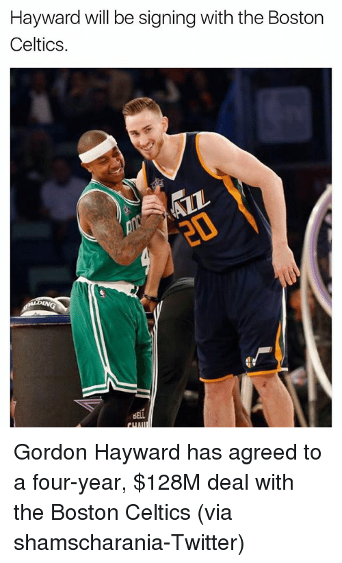 Boston Celtics: Hayward will be signing with the Boston  Celtics  ELL Gordon Hayward has agreed to a four-year, $128M deal with the Boston Celtics (via shamscharania-Twitter)