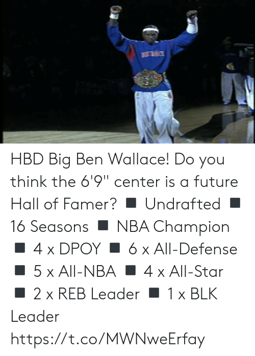 "All Star, Future, and Memes: HBD Big Ben Wallace!  Do you think the 6'9"" center is a future Hall of Famer?  ◾️ Undrafted ◾️ 16 Seasons ◾️ NBA Champion ◾️ 4 x DPOY  ◾️ 6 x All-Defense  ◾️ 5 x All-NBA ◾️ 4 x All-Star ◾️ 2 x REB Leader ◾️ 1 x BLK Leader  https://t.co/MWNweErfay"
