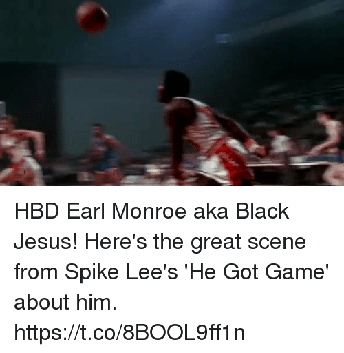 He Got Game, Jesus, and Memes: HBD Earl Monroe aka Black Jesus!  Here's the great scene from Spike Lee's 'He Got Game' about him.   https://t.co/8BOOL9ff1n
