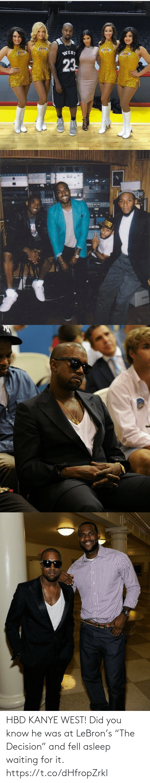 "decision: HBD KANYE WEST! Did you know he was at LeBron's ""The Decision"" and fell asleep waiting for it. https://t.co/dHfropZrkl"