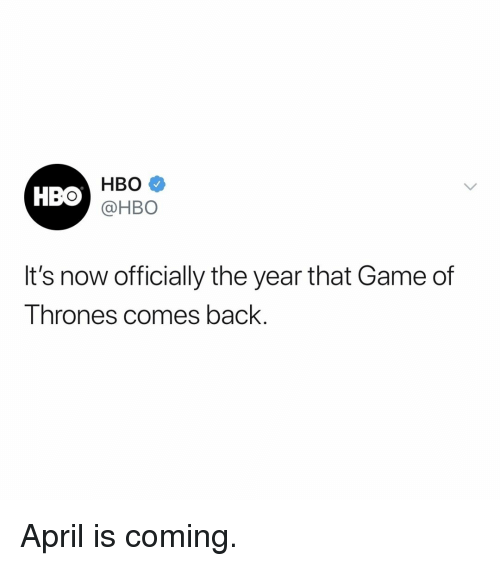 Game of Thrones, Hbo, and Game: HBO  @HBO  HBO  It's now officially the year that Game of  Thrones comes back. April is coming.