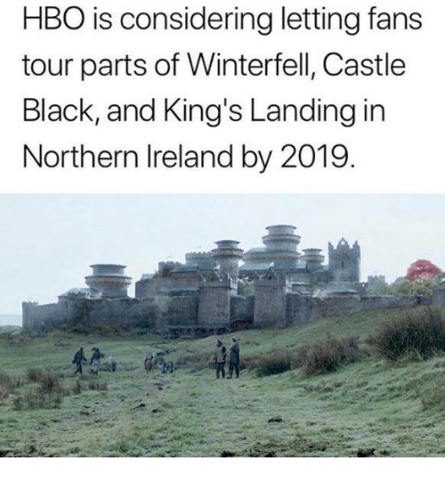 Game of Thrones, Hbo, and Black: HBO is considering letting fan:s  tour parts of Winterfell, Castle  Black, and King's Landing in  Northern Ireland by 2019