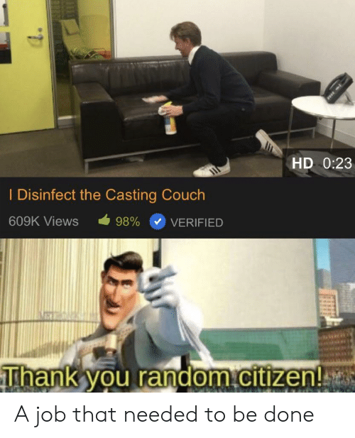 Reddit, Casting Couch, and Thank You: HD 0:23  I Disinfect the Casting Couch  609K Views  98%  VERIFIED  Thank you random.citizen! A job that needed to be done