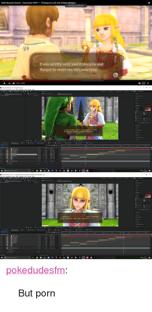 """Adobe, Anaconda, and Target: [HD] Skyward Sword - Cutscenes PART 1 - Prologue & Link and Zelda's Meetina  Press Esc to exit full screen  tu  さ  I was pretty sure you'd sleep in and  forget to meet me this morning  ▶ ▶1 ) 7:27 / 14:00  切57   Adobe After Effects CC 2017- Untitled Projectep  Eile Edit Composition Layer Etfect nimation iew Window Help  □Snapping  30  »  ρ Search Help  Audio  effects & Presets  Small Screen  ■ Layer HQTEztan  HQ TExt Template 2  ■  Effect Controls Template 2  Footage HQ TEzt.avi  G Composition HQ TEzt  HQ TEzt Template 2  Info  Align  Verdana  IT100% ▼ T 100 %  Paragraph  I was pretty sure you'd sleep in and  forget to meet me this morning  Motion Sketch  Mask Interpolation  많모  S0%  0:00:14:12  自  Ful  VER Active Camera v 1View v  0+0.0  v  Render Queue  Template  Template 2  Template 2  Template 3  Template 4  Template S  0:00: 14:12  00852 (60.00 fps)  T TrcMat  None  1 White Solid 1  2 Template 5  3 Template 4  4 Template 3  Normal None None  Normal None None  Normal"""". None  Normal LI None 이이 None v1  Normal  Normal None  Normal None None  Reset  Normal-. None ﹀ @ None  @ None  e Template 2  6 Template  None None  @ None  Transform  Effects  Transform  Reset  毛色骨  Switches / Modes  1:02  0  Type here to search  10/12/2017   Adobe After Effects CC 2017- CAUsersipokedVideosZambambo world Skyward Sword Episode 1.aep  Eile Edit Composition Layer Etfect nimation iew Window Help  □Snapping  30  Small Screen  >> GE ρ Search Help  Layer HQ TEzt.avi  HQ TExt Template 2  Effect Controls Template 2  Footage HQ TEzt.avi  G Composition HQ TEzt  Audio  HQ TEzt Template 2  effects & Presets  Info  Align  Verdana  pxY  Auto  IT100% ▼ T 100 %  Paragraph  There's another reason why I wanted  to meet up with you so early.  Motion Sketch  Mask Interpolation  많모  S0%  0:00:36:46  a  Ful  VER Active Camera v 1View v  0+0.0  v  Render Queue  Template  Template 2  Template 2  Template 3  Template 4  Template 5  0:00:36:46  02206 (60.00 fps)  격to全迴@过  T TrcM"""