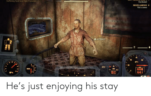 Stay, Just, and Enjoying: He's just enjoying his stay