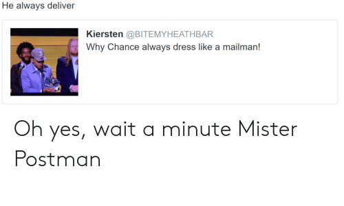 Dress, Yes, and Why: He always deliver  Kiersten @BITEMYHEATHBAR  Why Chance always dress like a mailman! Oh yes, wait a minute Mister Postman