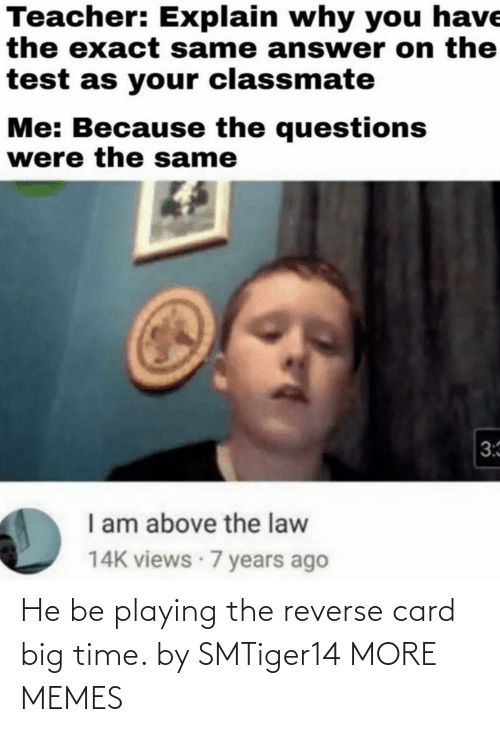card: He be playing the reverse card big time. by SMTiger14 MORE MEMES