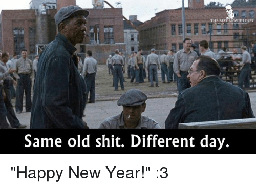 """same old shit: HE BEST MOVIE LINES  Same old shit. Different day. """"Happy New Year!"""" :3"""