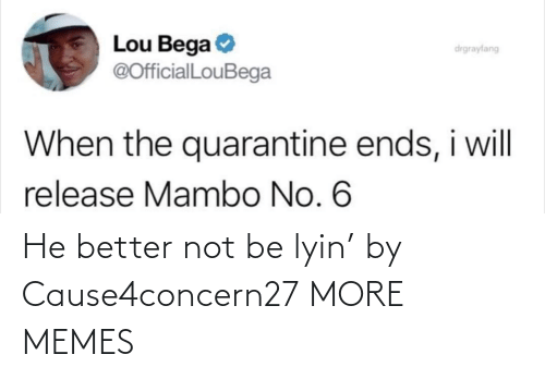 Better Not: He better not be lyin' by Cause4concern27 MORE MEMES