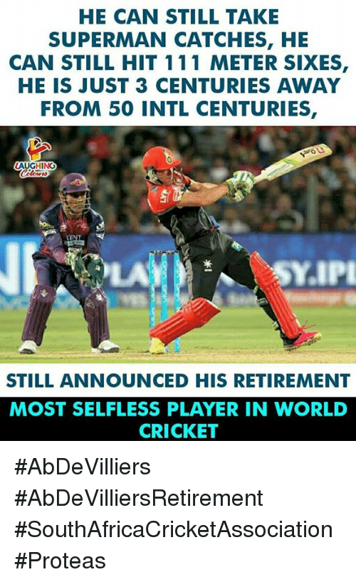 Intl: HE CAN STILL TAKE  SUPERMAN CATCHES, HE  CAN STILL HIT 111 METER SIXES,  HE IS JUST 3 CENTURIES AWAY  FROM 50 INTL CENTURIES,  STILL ANNOUNCED HIS RETIREMENT  MOST SELFLESS PLAYER IN WORLD  CRICKET #AbDeVilliers #AbDeVilliersRetirement #SouthAfricaCricketAssociation #Proteas