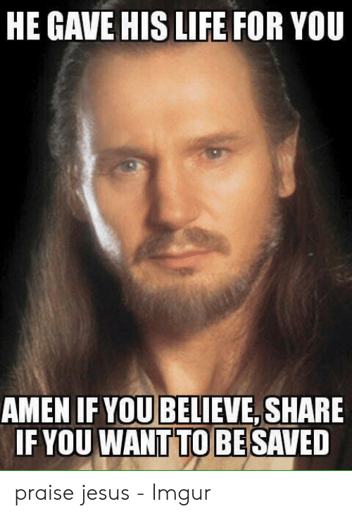 Jesus Imgur: HE GAVE HIS LIFE FOR YOU  AMEN IF YOU BELIEVE, SHARE  IF YOU WANT TO BE SAVED
