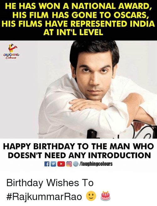 Intl: HE HAS WON A NATIONAL AWARD  HIS FILM HAS GONE TO OSCARS,  HIS FILMS HAVE REPRESENTED INDIA  AT INTL LEVEL  LAUGHING  HAPPY BIRTHDAY TO THE MAN WHO  DOESN'T NEED ANY INTRODUCTION  R M。回參/laughin gcolours Birthday Wishes To #RajkummarRao 🙂 🎂